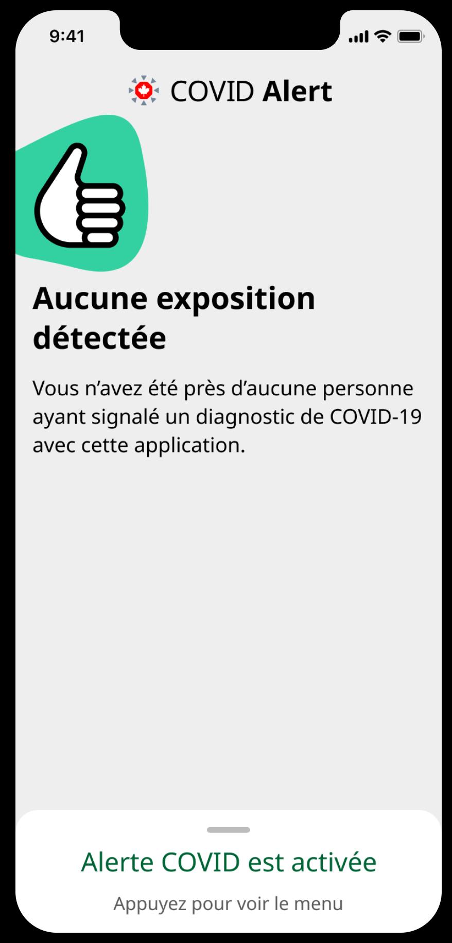 Saisie d'écran de l'application COVID Alerte dans un cadre d'appareil iPhone. Comprend l'illustration d'un « pouce en l'air » et le texte dit « Aucune exposition détectée. Vous n'avez été près d'aucune personne ayant signalé un diagnostic de COVID-19 avec cette application.»